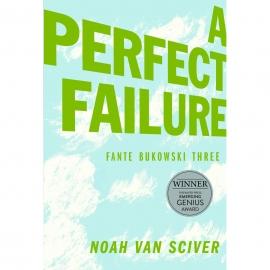 Noah Van Sciver: Fante Bukowski Three - A Perfect Failure